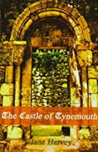 The Castle of Tynemouth: A Tale. by Jane…