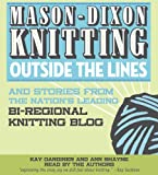 Kay Gardiner: Mason-Dixon Knitting Outside the Lines and Stories From the Nation's Leading Bi-regional Knitting Blog