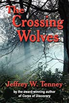 THE CROSSING WOLVES by Jeffrey W. Tenney