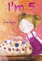 I'm 5 by Alva Sachs