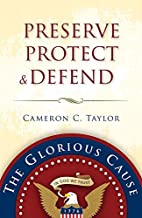 Preserve Protect & Defend by Cameron C.…