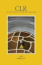Clackamas Literary Review Volume XV by Ryan…
