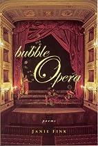 Bubble Opera by Janie Fink
