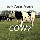 Milk Comes From a COW? by Dan Yunk