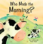 Who Made the Morning? by Jan Godfrey