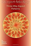 Erlewine, Michael: Interpret Astrology: Three-Way Aspect Patterns
