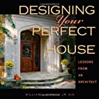 Designing Your Perfect House by William J.…