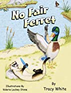 No Fair Ferret by Tracy White