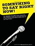 Horton, Michael: Something to Say Right Now, 101 Ready-to-Use Presentations including PowerPoint Slides