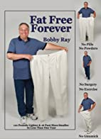 Fat Free Forever by Bobby Ray