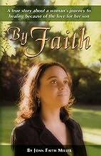 By Faith by Joan Faith Miller