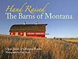 Brown, Christine: Hand Raised: The Barns of Montana