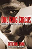 Dunn, Katherine: One Ring Circus: Dispatches from the World of Boxing