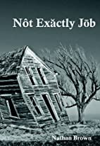 Not Exactly Job by Nathan Brown