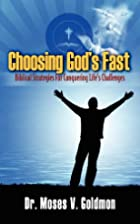 Choosing God's Fast by Moses V Goldmon