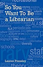 So You Want to Be a Librarian by Lauren…