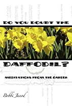Do You Doubt the Daffodil? by Bobbi Junod