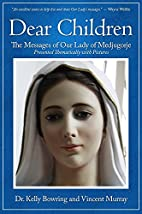 Dear Children: The Messages of Our Lady of…