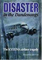 Disaster in the Dandenongs - The Kyeema…