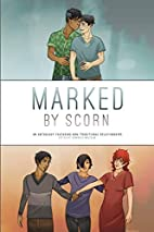 Marked by Scorn: An Anthology Featuring…