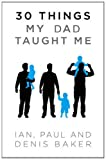 Baker, Denis: 30 Things My Dad Taught Me
