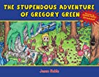 The Stupendous Adventure of Gregory Green by…