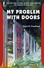 My Problem With Doors by Scott D. Southard