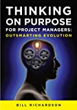 Bill Richardson: Thinking on Purpose for Project Managers: Outsmarting Evolution