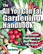 The All You Can Eat Gardening Handbook: Easy…