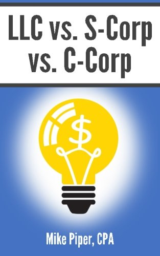 llc-vs-s-corp-vs-c-corp-explained-in-100-pages-or-less