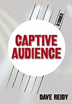 Captive Audience: Stories by Dave Reidy