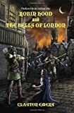 Emery, Clayton: Robin Hood And The Bells Of London: Clayton Emery's Tales Of Robin Hood