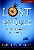 Paul David Tripp: Lost in the Middle: Midlife and the Grace of God Audio Book CD