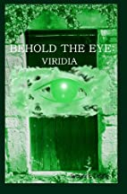 Behold the Eye: Viridia by Veronica R.…