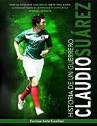 Historia de un Guerrero - Claudio Suárez by…