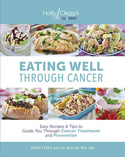 eating-well-through-cancer-easy-recipes-tips-to-guide-you-through-treatment-and-cancer-prevention