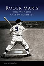 Roger Maris and a Cast of Hundreds by…