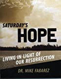 Michael Fabarez: Saturday's Hope: Living in Light of Our Resurrection