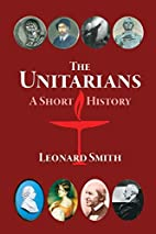 The Unitarians: A Short History by Leonard…