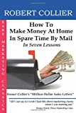 Robert Collier: How To Make Money At Home In Spare Time By Mail: In Seven Lessons