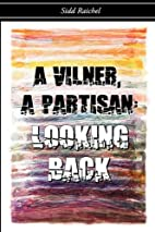 A Vilner, a Partisan: Looking Back by Sidd…