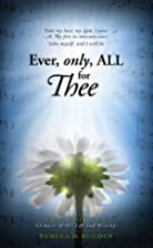 Ever, only, ALL for Thee by Pamela D. Bugden