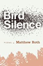 Bird Silence by Matthew S. Roth