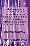 Blaha, Stephen: A Complete Derivation of the Form of the Standard Model with a New Method to Generate Particle Masses SECOND EDITION