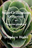 Blaha, Stephen: SuperCivilizations: Civilizations as Superorganisms