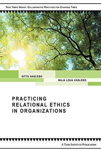 practicing-relational-ethics-in-organizations-taos-tempos-series-collaborative-practices-for-changing-tim