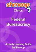 Federal Bureaucracy: Shmoop Civics Guide by…
