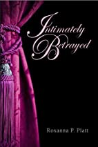 Intimately Betrayed by Roxanna P. Platt