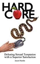 Hard Core: Defeating Sexual Temptation with…