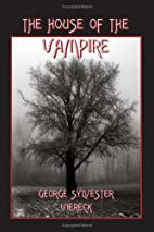 The House of the Vampire by George Sylvester…